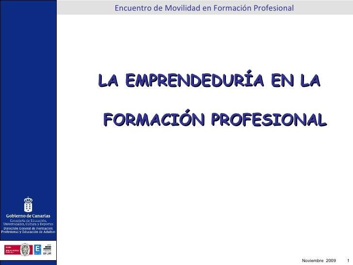 <ul><ul><li>LA EMPRENDEDURÍA EN LA FORMACIÓN PROFESIONAL </li></ul></ul>