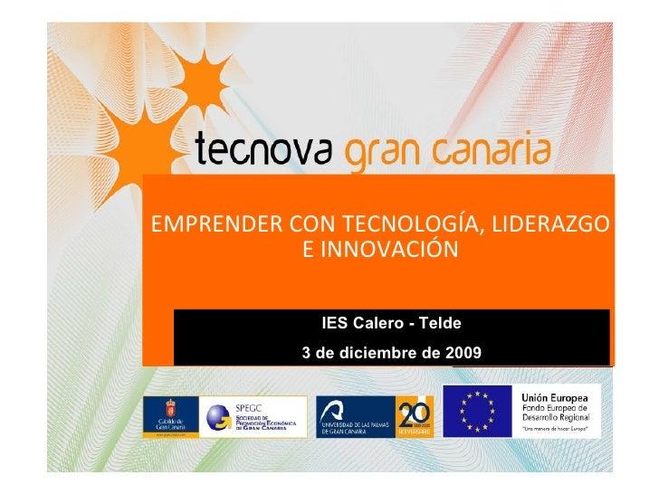 EMPRENDER CON TECNOLOGÍA, LIDERAZGO E INNOVACIÓN IES Calero - Telde 3 de diciembre de 2009