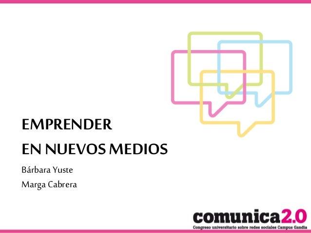 EMPRENDER EN NUEVOS MEDIOS Bárbara Yuste Marga Cabrera