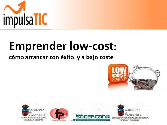 Emprender low-cost:cómo arrancar con éxito y a bajo coste