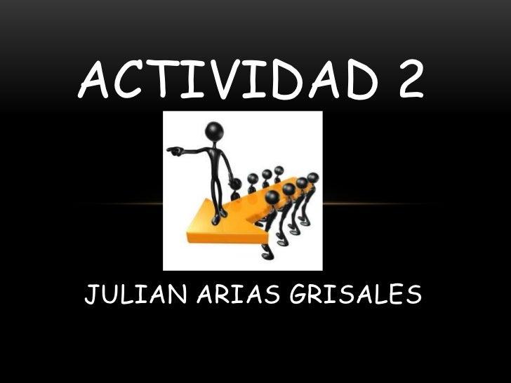 ACTIVIDAD 2JULIAN ARIAS GRISALES