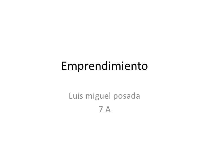 Emprendimiento Luis miguel posada         7A