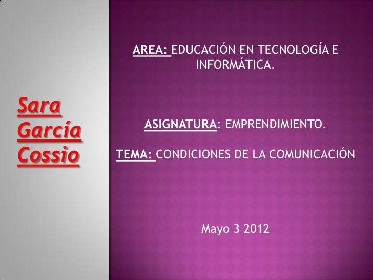 AREA: EDUCACIÓN EN TECNOLOGÍA E                    INFORMÁTICA.Sara             ASIGNATURA: EMPRENDIMIENTO.GarcíaCossio   ...