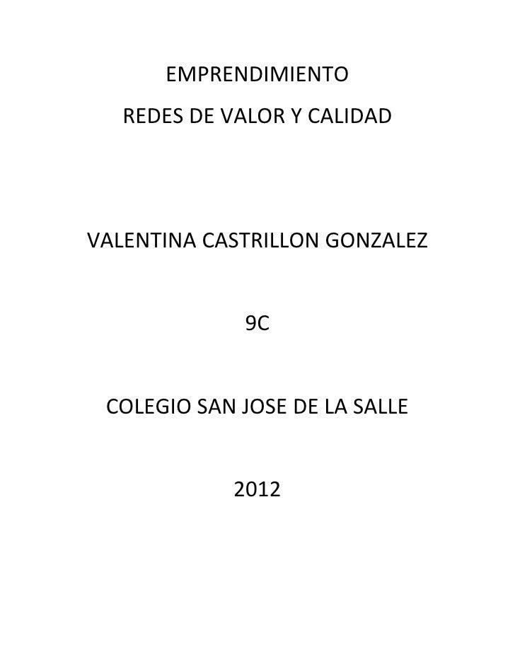 EMPRENDIMIENTO   REDES DE VALOR Y CALIDADVALENTINA CASTRILLON GONZALEZ             9C COLEGIO SAN JOSE DE LA SALLE        ...