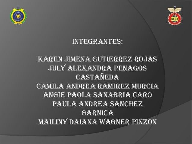 INTEGRANTES:KAREN JIMENA GUTIERREZ ROJAS  JULY ALEXANDRA PENAGOS         CASTAÑEDACAMILA ANDREA RAMIREZ MURCIA ANGIE PAOLA...