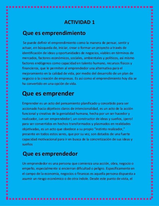 ACTIVIDAD 1Que es emprendimientoSe puede definir el emprendimiento como la manera de pensar, sentir yactuar, en búsqueda d...