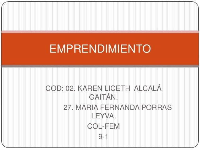 COD: 02. KAREN LICETH ALCALÁ GAITÁN. 27. MARIA FERNANDA PORRAS LEYVA. COL-FEM 9-1 EMPRENDIMIENTO