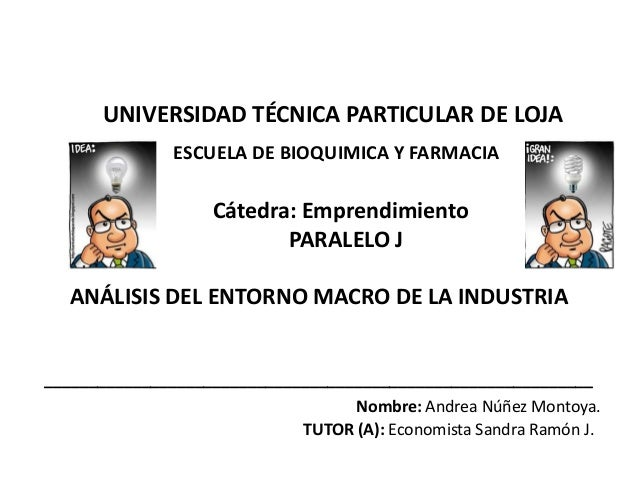 UNIVERSIDAD TÉCNICA PARTICULAR DE LOJA ESCUELA DE BIOQUIMICA Y FARMACIA  Cátedra: Emprendimiento PARALELO J ANÁLISIS DEL E...