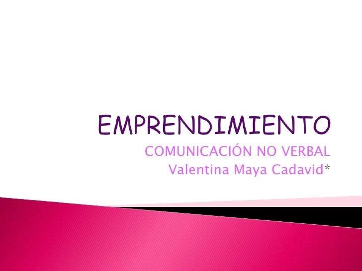 COMUNICACIÓN NO VERBAL  Valentina Maya Cadavid*