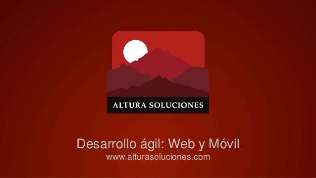 Desarrollo ágil: Web y Móvil www.alturasoluciones.com