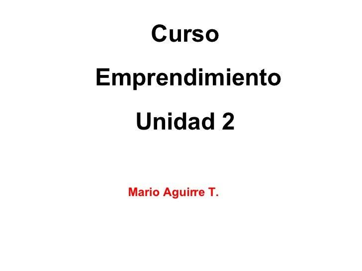 Curso Emprendimiento Unidad 2 Mario Aguirre T.