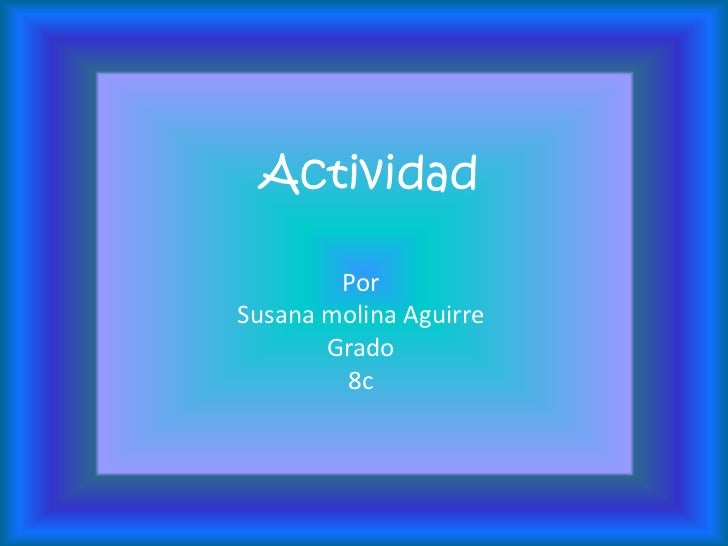 Actividad        PorSusana molina Aguirre       Grado        8c