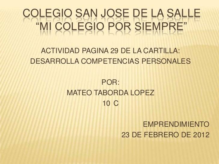 """COLEGIO SAN JOSE DE LA SALLE  """"MI COLEGIO POR SIEMPRE""""   ACTIVIDAD PAGINA 29 DE LA CARTILLA: DESARROLLA COMPETENCIAS PERSO..."""