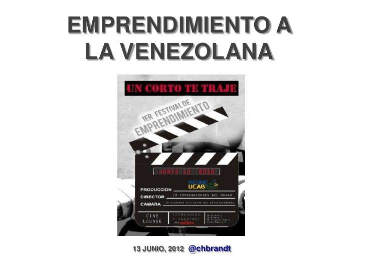 EMPRENDIMIENTO A LA VENEZOLANA    13 JUNIO, 2012 @chbrandt
