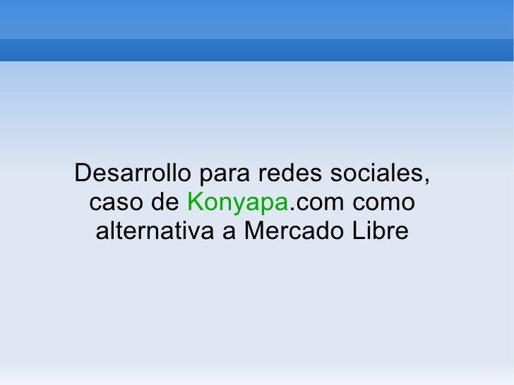 Desarrollo para redes sociales,  caso de Konyapa.com como   alternativa a Mercado Libre