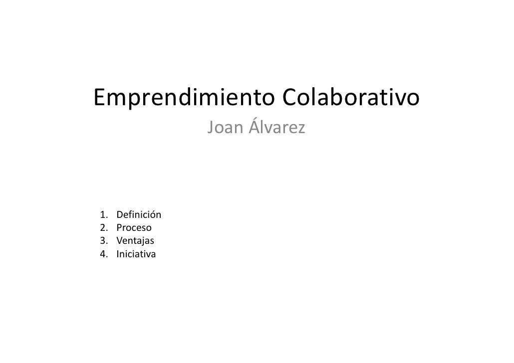 EmprendimientoColaborativoEmprendimiento Colaborativo                   JoanÁlvarez1.   Definición2.   Proceso3.   Vent...