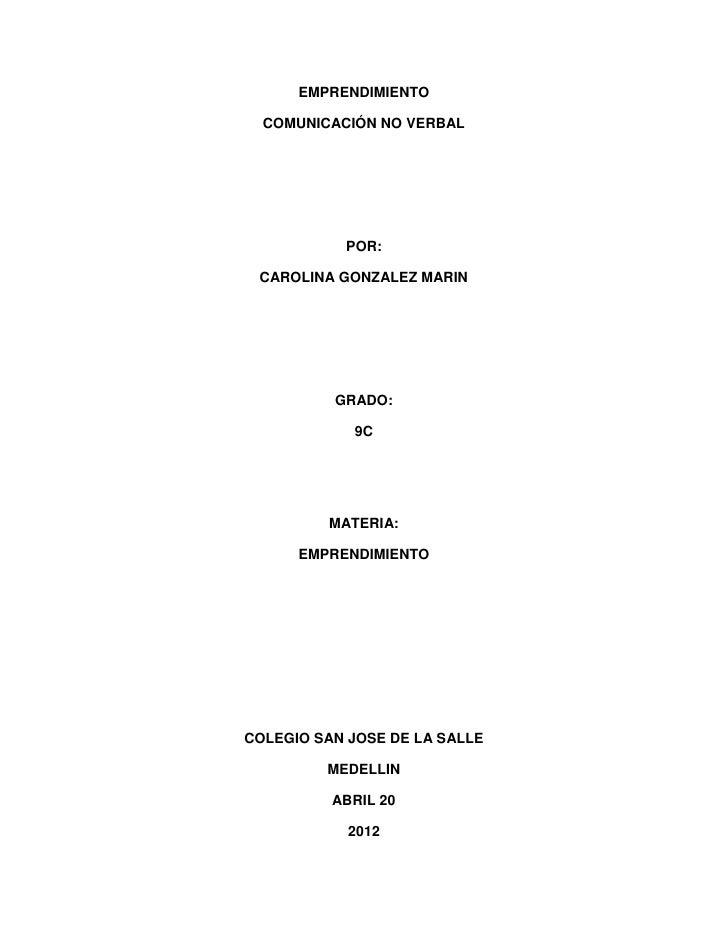 EMPRENDIMIENTO  COMUNICACIÓN NO VERBAL           POR: CAROLINA GONZALEZ MARIN          GRADO:            9C         MATERI...