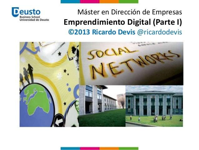 Máster en Dirección de EmpresasEmprendimiento Digital (Parte I)©2013 Ricardo Devis @ricardodevis