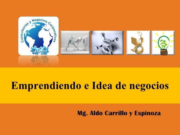 Emprendiendo e Idea de negocios Mg. Aldo Carrillo y Espinoza