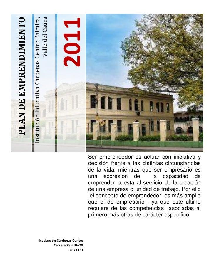 Institución Educativa Cárdenas Centro Palmira, Valle del Cauca 2011PLAN DE EMPRENDIMIENTO <br />Ser emprendedor es actuar ...