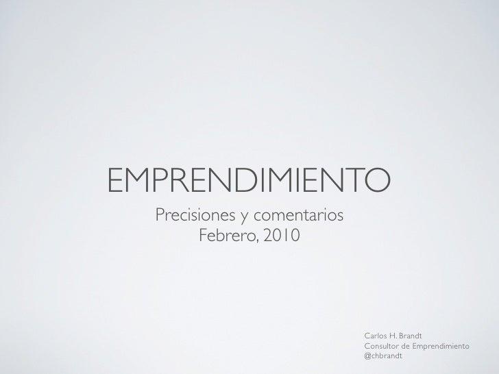 EMPRENDIMIENTO   Precisiones y comentarios         Febrero, 2010                                   Carlos H. Brandt       ...
