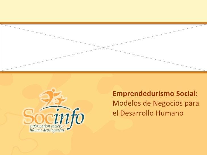 Emprendedurismo Social:  Modelos de Negocios para el Desarrollo Humano
