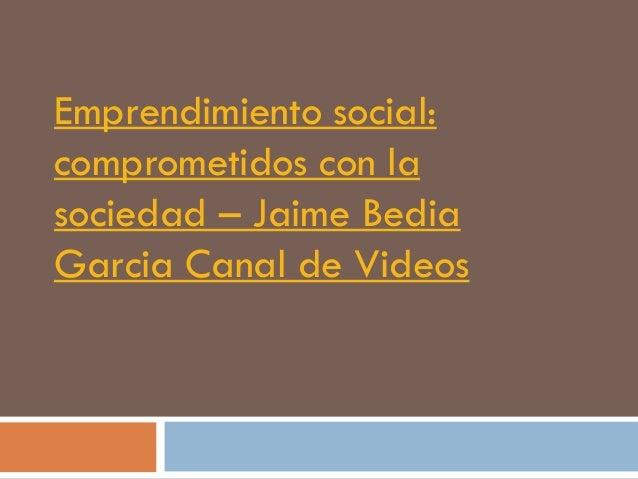 Emprendimiento social:comprometidos con lasociedad – Jaime BediaGarcia Canal de Videos