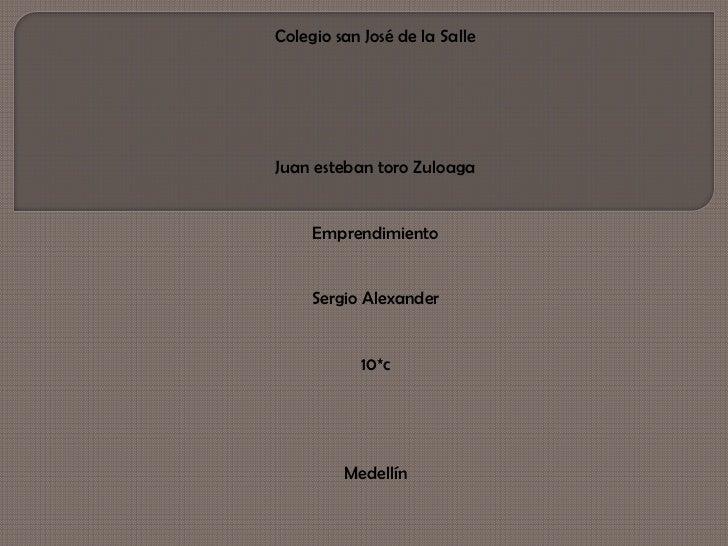 Colegio san José de la SalleJuan esteban toro Zuloaga     Emprendimiento     Sergio Alexander           10*c         Medel...