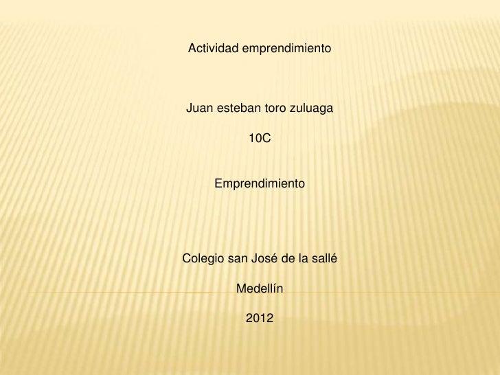 Actividad emprendimientoJuan esteban toro zuluaga           10C     EmprendimientoColegio san José de la sallé         Med...