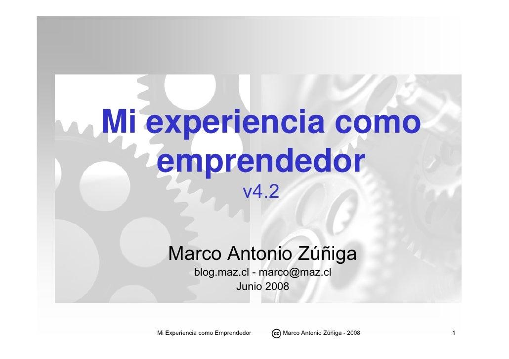 Mi experiencia como     emprendedor                                v4.2         Marco Antonio Zúñiga                blog.m...
