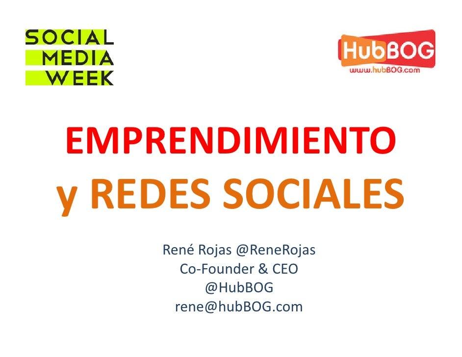 EMPRENDIMIENTOy REDES SOCIALES    René Rojas @ReneRojas       Co-Founder & CEO          @HubBOG      rene@hubBOG.com