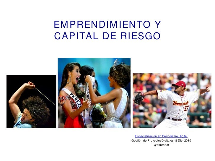 EM PRENDIM IENTO YCAPITAL DE RIESGO               Especialización en Periodismo Digital             Gestión de ProyectosDi...