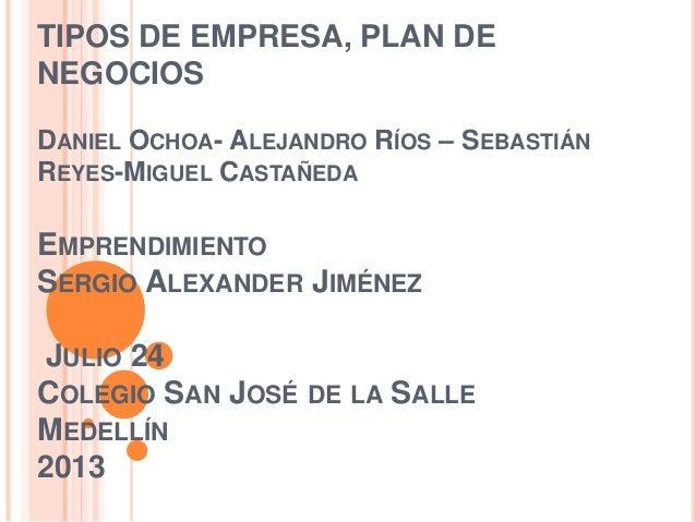TIPOS DE EMPRESA, PLAN DE NEGOCIOS DANIEL OCHOA- ALEJANDRO RÍOS – SEBASTIÁN REYES-MIGUEL CASTAÑEDA EMPRENDIMIENTO SERGIO A...