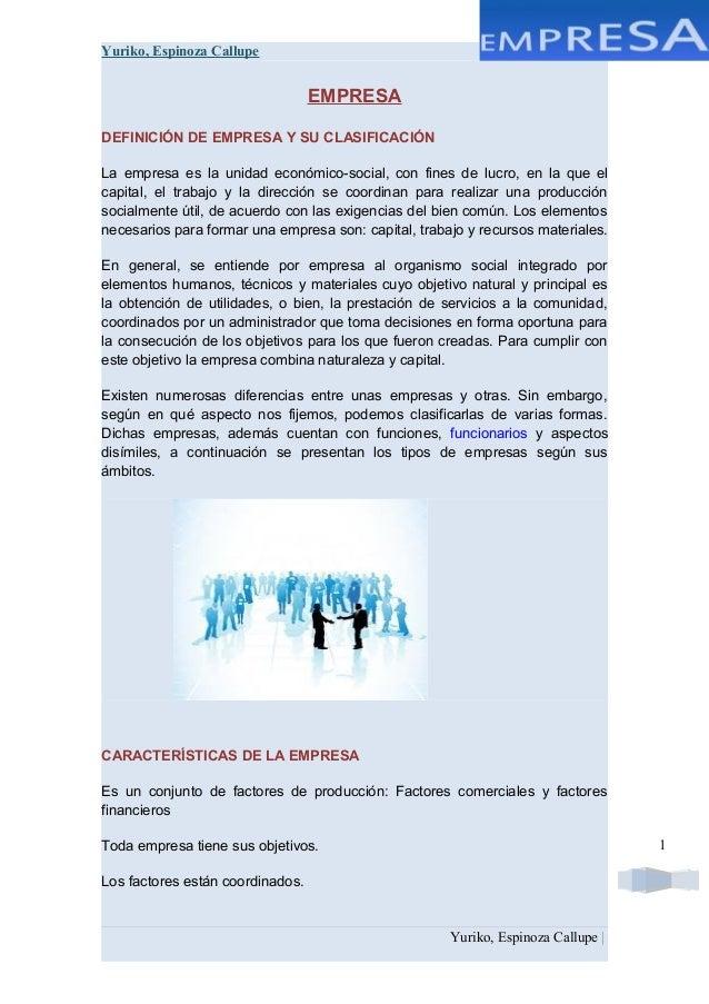 1 Yuriko, Espinoza Callupe EMPRESA DEFINICIÓN DE EMPRESA Y SU CLASIFICACIÓN La empresa es la unidad económico-social, con ...