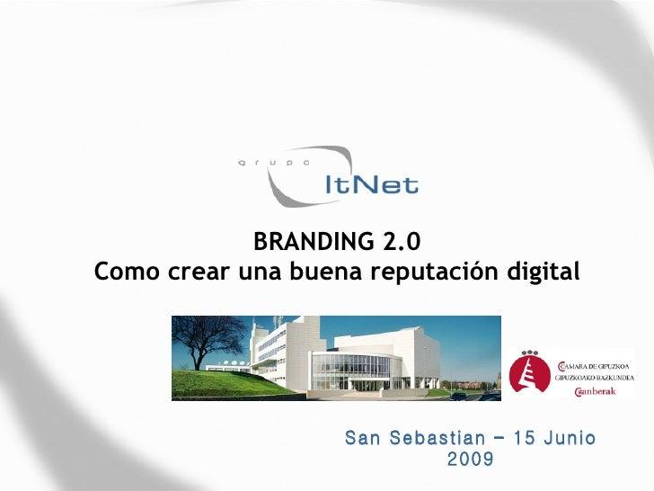 BRANDING 2.0 Como crear una buena reputación digital San Sebastian – 15 Junio 2009