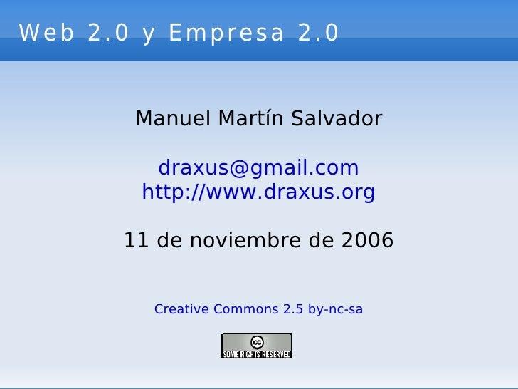 Web 2.0 y Empresa 2.0          Manuel Martín Salvador           draxus@gmail.com         http://www.draxus.org        11 d...
