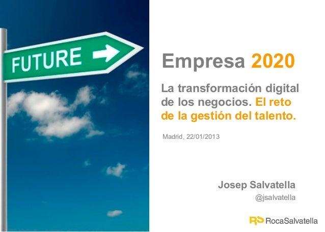Empresa 2020La transformación digitalde los negocios. El retode la gestión del talento.Madrid, 22/01/2013                 ...