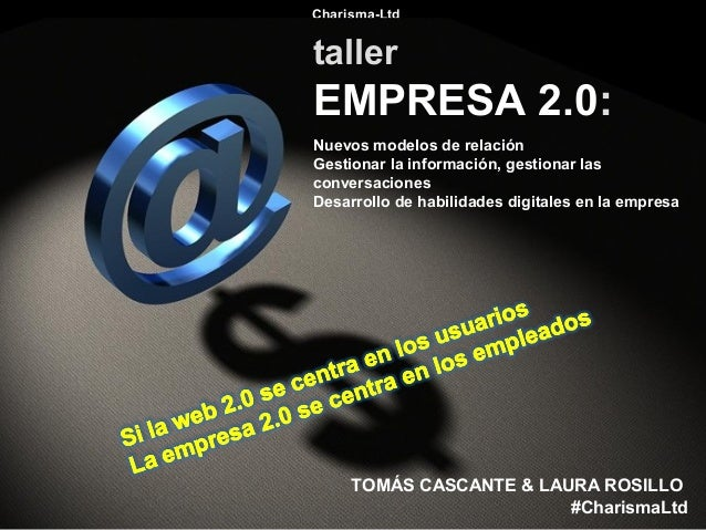 #Charisma-Ltd #Ch 1 taller EMPRESA 2.0: Nuevos modelos de relación Gestionar la información, gestionar las conversaciones ...