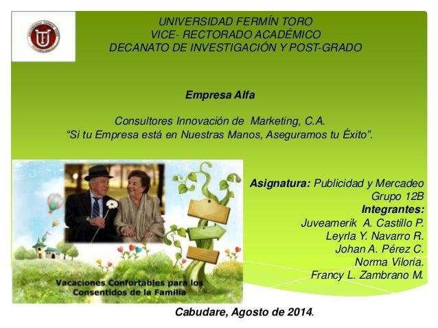 UNIVERSIDAD FERMÍN TORO VICE- RECTORADO ACADÉMICO DECANATO DE INVESTIGACIÓN Y POST-GRADO Empresa Alfa Consultores Innovaci...