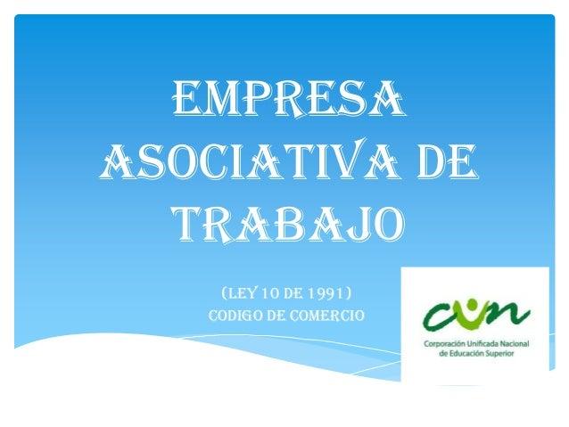 EMPRESA ASOCIATIVA DE TRABAJO (Ley 10 de 1991) CODIGO DE COMERCIO