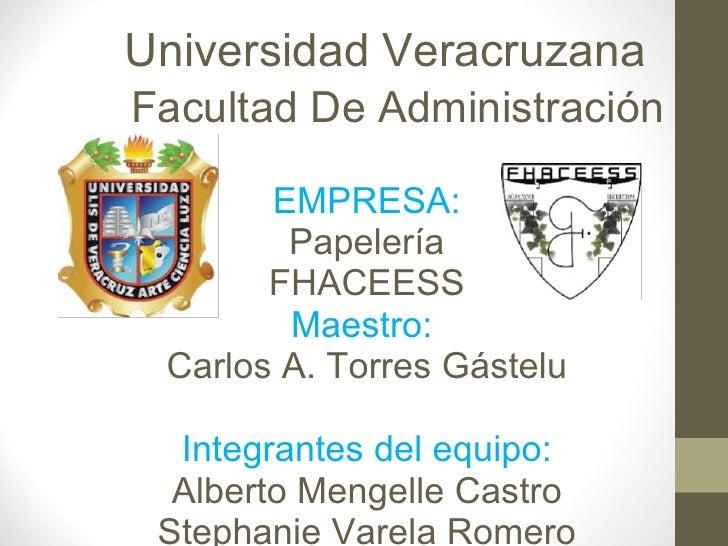 Universidad Veracruzana EMPRESA: Papelería FHACEESS Maestro:  Carlos A. Torres Gástelu Integrantes del equipo: Alberto Men...