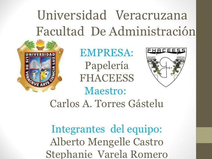 Universidad  Veracruzana EMPRESA: Papelería FHACEESS Maestro:  Carlos A. Torres Gástelu Integrantes  del equipo: Alberto M...