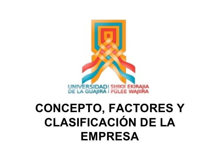 CONCEPTO, FACTORES Y CLASIFICACIÓN DE LA EMPRESA