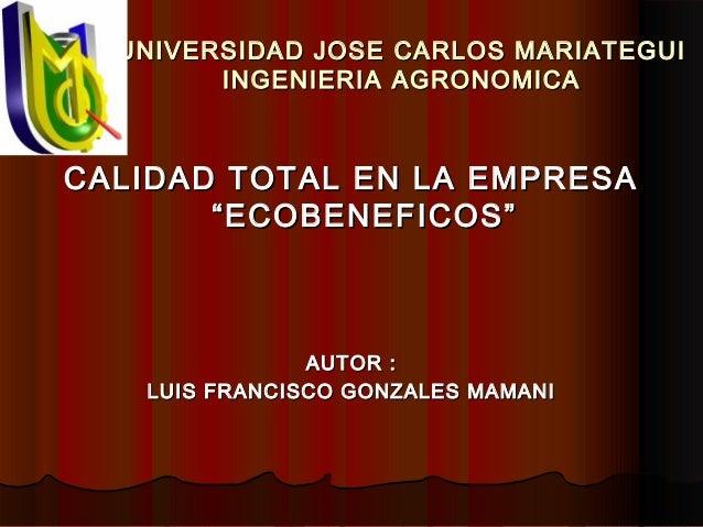 UNIVERSIDAD JOSE CARLOS MARIATEGUIUNIVERSIDAD JOSE CARLOS MARIATEGUI INGENIERIA AGRONOMICAINGENIERIA AGRONOMICA CALIDAD TO...