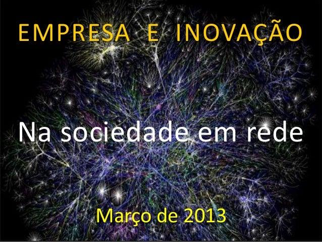 EMPRESA E INOVAÇÃO Março de 2013 Na sociedade em rede