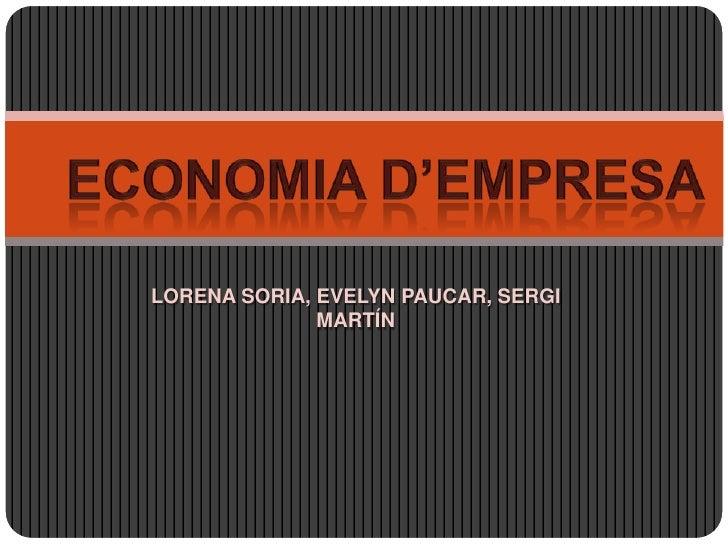 Economia d'empresa<br />LORENA SORIA, EVELYN PAUCAR, SERGI MARTÍN<br />