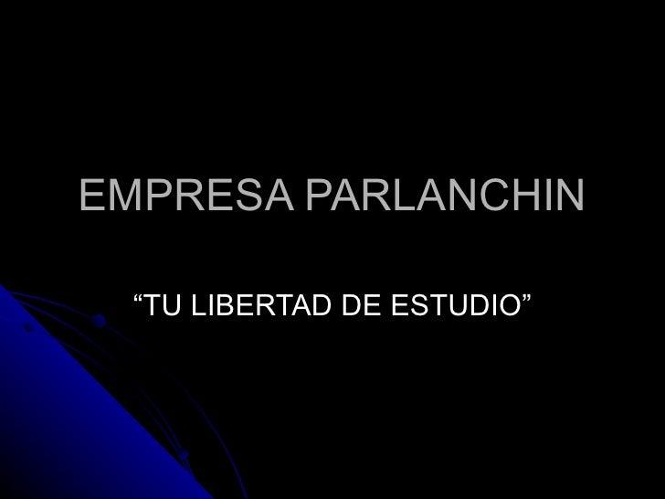 """EMPRESA PARLANCHIN """" TU LIBERTAD DE ESTUDIO"""""""
