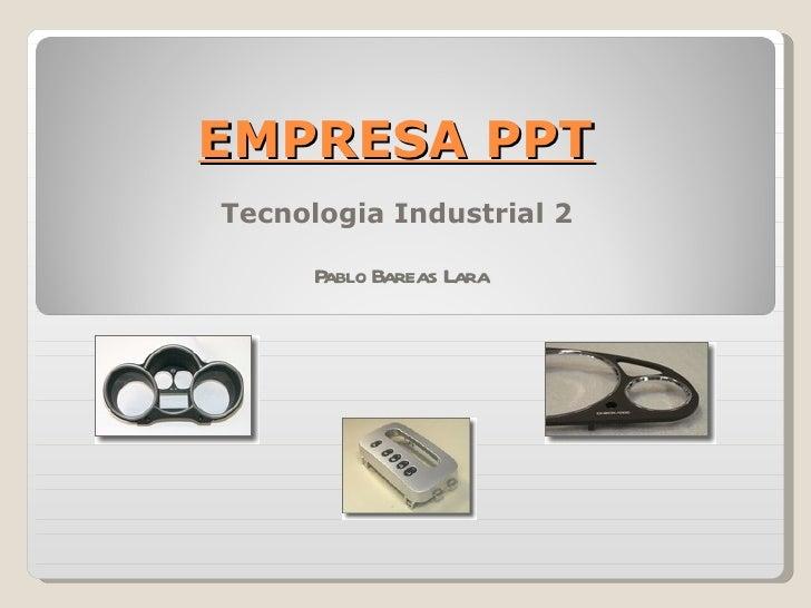 EMPRESA PPT Tecnologia Industrial 2  Pablo Bareas Lara