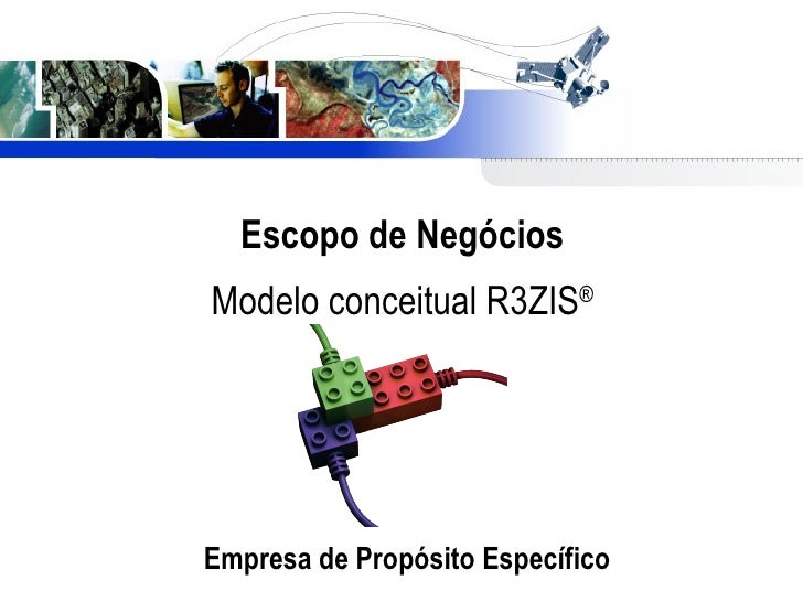 Escopo de Negócios Modelo conceitual R3ZIS ® <ul><li>Empresa de Propósito Específico </li></ul>