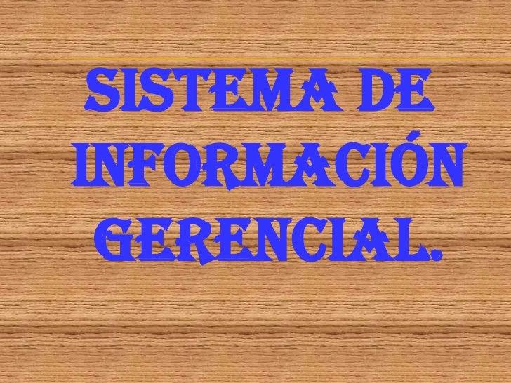 SISTEMA DE INFORMACIÓN GERENCIAL.<br />